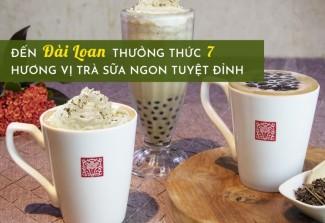 Đến Đài Loan thưởng thức 7 hương vị trà sữa ngon tuyệt đỉnh